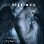 Righteous, a 1-hour TV pilot by Kay Patterson