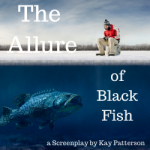 The Allure of Black Fish, a screenplay by Kay Patterson