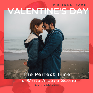 Valentine's Day is perfect time for screenwriters to write a love scene