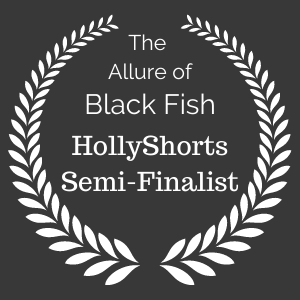 The Allure of Black Fish by Kathy Patterson a HollyShorts semi-finalist