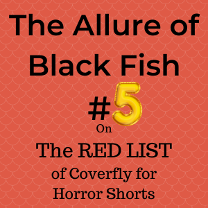 The Allure of Black Fish horror short #5 on Coverfly red list